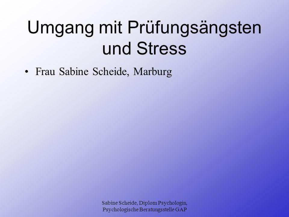Sabine Scheide, Diplom Psychologin, Psychologische Beratungsstelle GAP Umgang mit Prüfungsängsten und Stress Frau Sabine Scheide, Marburg