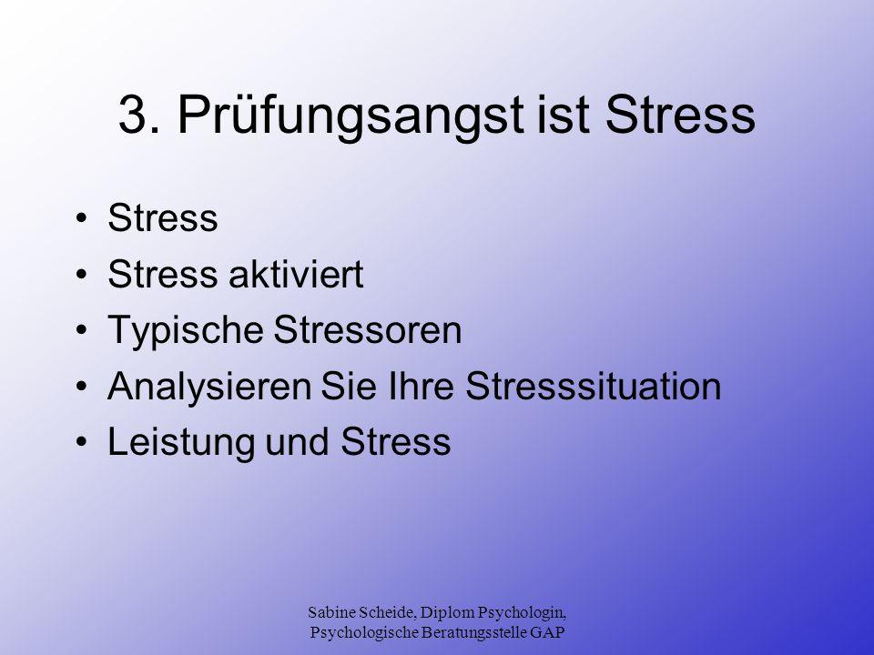 Sabine Scheide, Diplom Psychologin, Psychologische Beratungsstelle GAP 3. Prüfungsangst ist Stress Stress Stress aktiviert Typische Stressoren Analysi