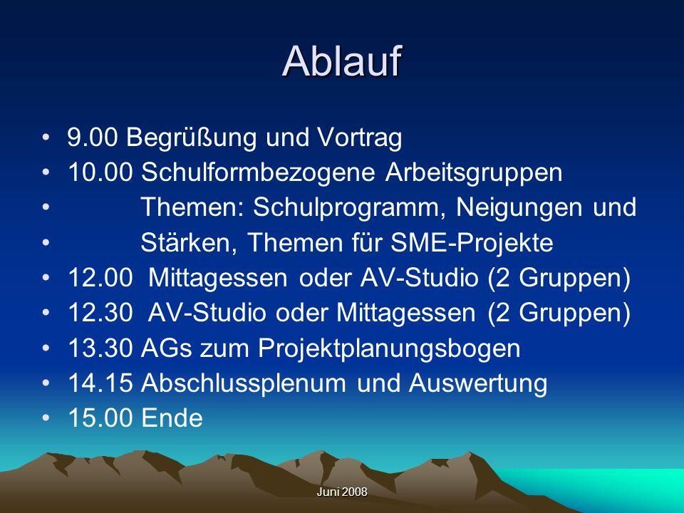 Juni 2008 Ablauf 9.00 Begrüßung und Vortrag 10.00 Schulformbezogene Arbeitsgruppen Themen: Schulprogramm, Neigungen und Stärken, Themen für SME-Projek
