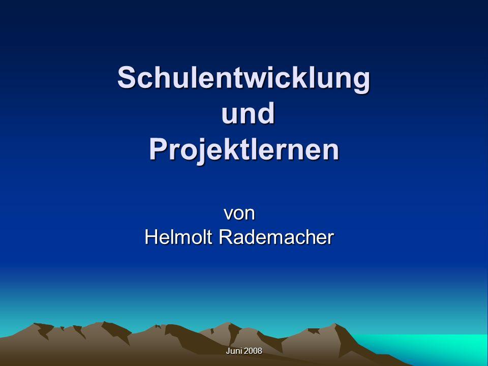 Juni 2008 Schulentwicklung und Projektlernen von Helmolt Rademacher