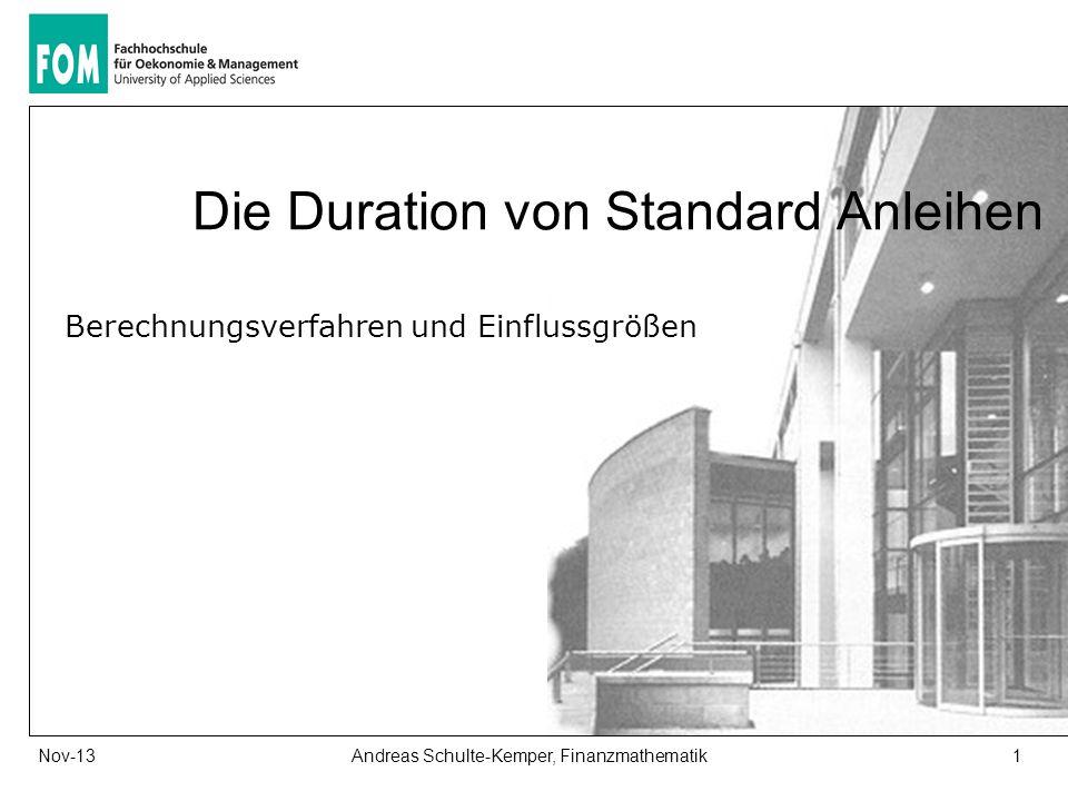 1Andreas Schulte-Kemper, FinanzmathematikNov-13 Berechnungsverfahren und Einflussgrößen Die Duration von Standard Anleihen