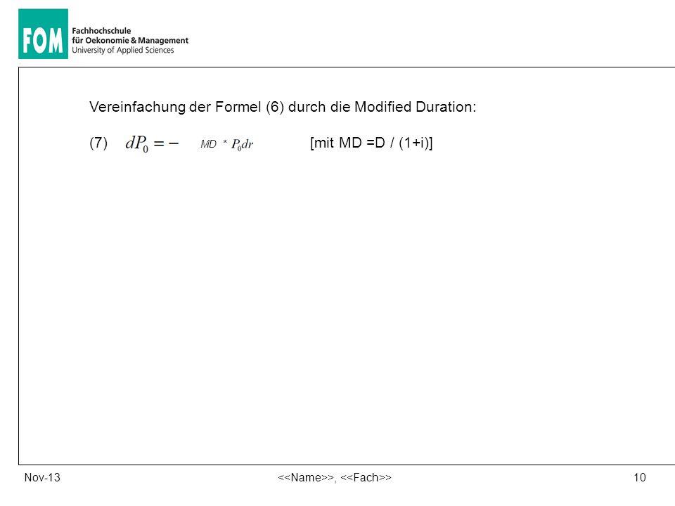 10 >, >Nov-13 Vereinfachung der Formel (6) durch die Modified Duration: (7) [mit MD =D / (1+i)] MD *