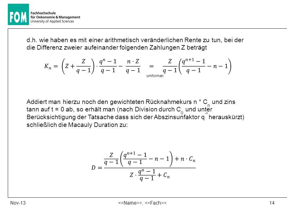 14 >, >Nov-13 d.h. wie haben es mit einer arithmetisch veränderlichen Rente zu tun, bei der die Differenz zweier aufeinander folgenden Zahlungen Z bet