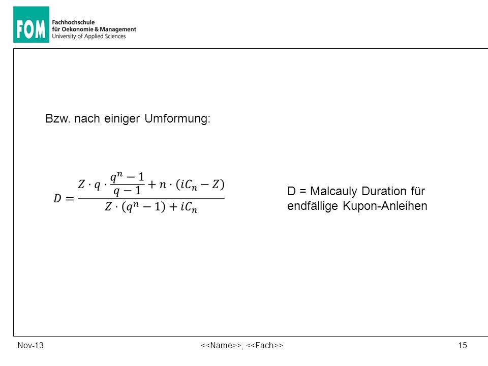 15 >, >Nov-13 Bzw. nach einiger Umformung: D = Malcauly Duration für endfällige Kupon-Anleihen