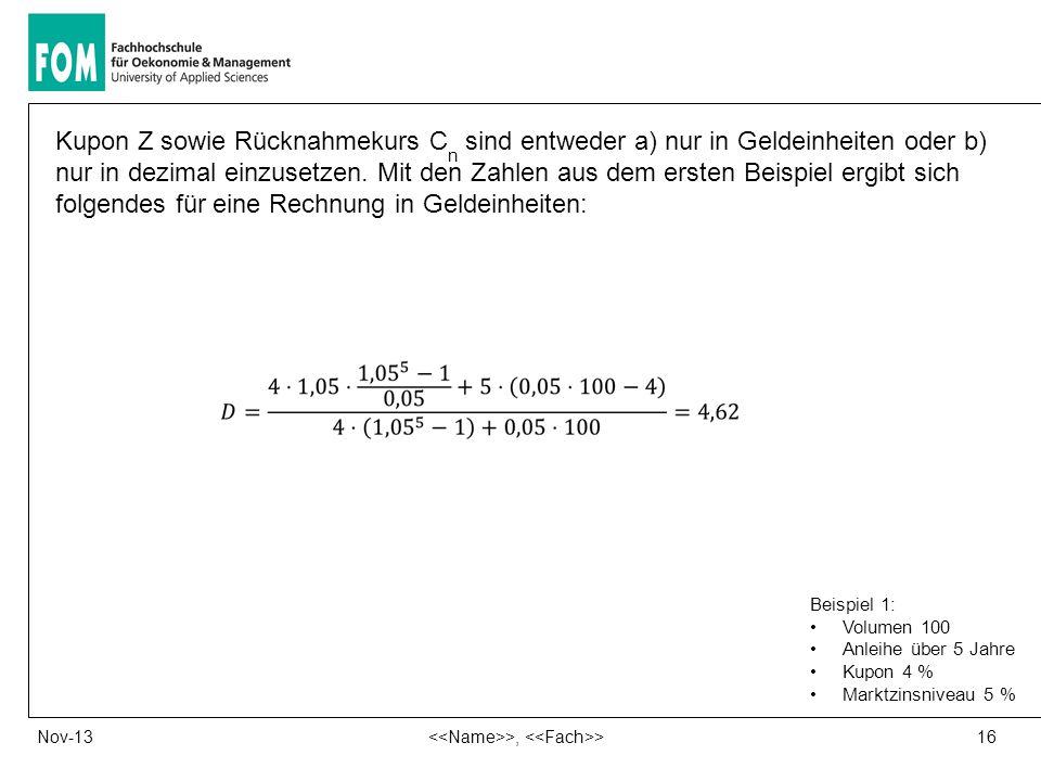 16 >, >Nov-13 Kupon Z sowie Rücknahmekurs C n sind entweder a) nur in Geldeinheiten oder b) nur in dezimal einzusetzen. Mit den Zahlen aus dem ersten