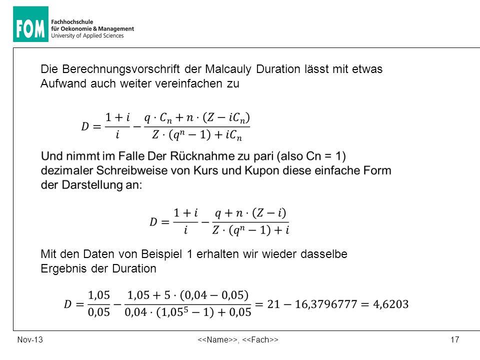 17 >, >Nov-13 Die Berechnungsvorschrift der Malcauly Duration lässt mit etwas Aufwand auch weiter vereinfachen zu Mit den Daten von Beispiel 1 erhalte