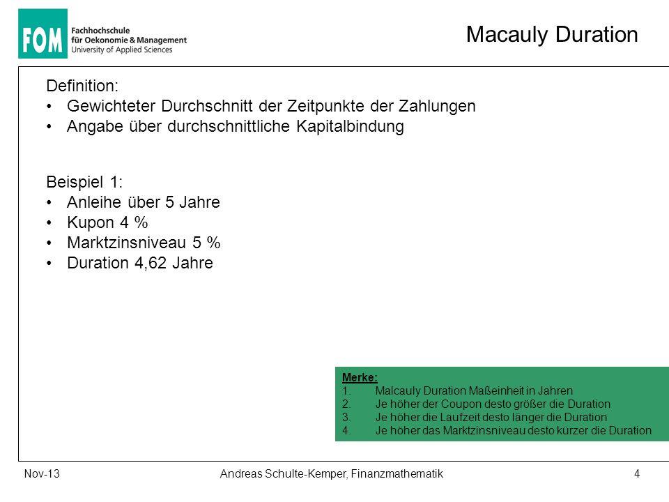 4Andreas Schulte-Kemper, FinanzmathematikNov-13 Macauly Duration Definition: Gewichteter Durchschnitt der Zeitpunkte der Zahlungen Angabe über durchsc