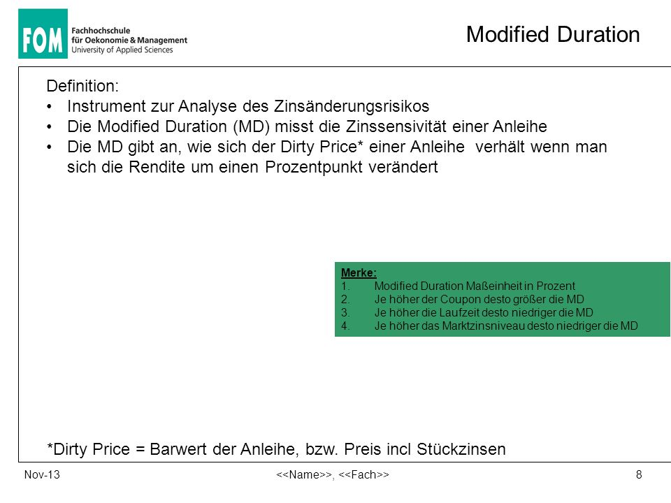 Modified Duration 8 >, >Nov-13 Definition: Instrument zur Analyse des Zinsänderungsrisikos Die Modified Duration (MD) misst die Zinssensivität einer A