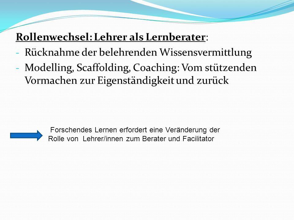 Rollenwechsel: Lehrer als Lernberater: - Rücknahme der belehrenden Wissensvermittlung - Modelling, Scaffolding, Coaching: Vom stützenden Vormachen zur