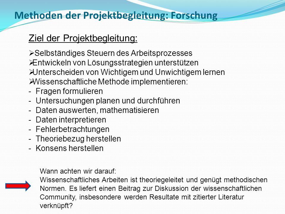 Methoden der Projektbegleitung: Forschung Ziel der Projektbegleitung: Selbständiges Steuern des Arbeitsprozesses Entwickeln von Lösungsstrategien unte