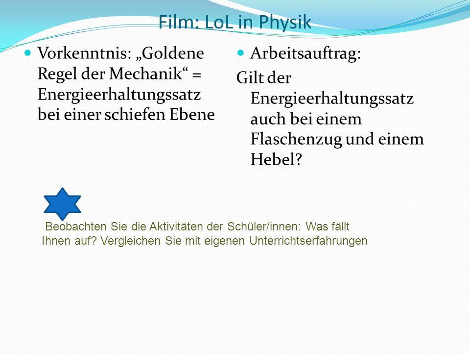 Film: LoL in Physik Vorkenntnis: Goldene Regel der Mechanik = Energieerhaltungssatz bei einer schiefen Ebene Arbeitsauftrag: Gilt der Energieerhaltung