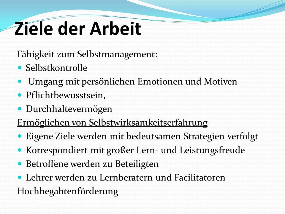 Ziele der Arbeit Fähigkeit zum Selbstmanagement: Selbstkontrolle Umgang mit persönlichen Emotionen und Motiven Pflichtbewusstsein, Durchhaltevermögen