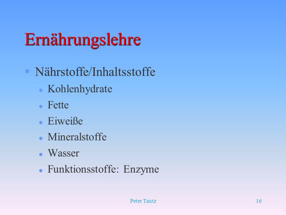 Peter Tautz16 Ernährungslehre §Nährstoffe/Inhaltsstoffe l Kohlenhydrate l Fette l Eiweiße l Mineralstoffe l Wasser l Funktionsstoffe: Enzyme