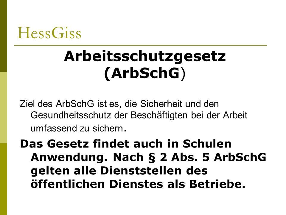 HessGiss Ziel des ArbSchG ist es, die Sicherheit und den Gesundheitsschutz der Beschäftigten bei der Arbeit umfassend zu sichern. Das Gesetz findet au