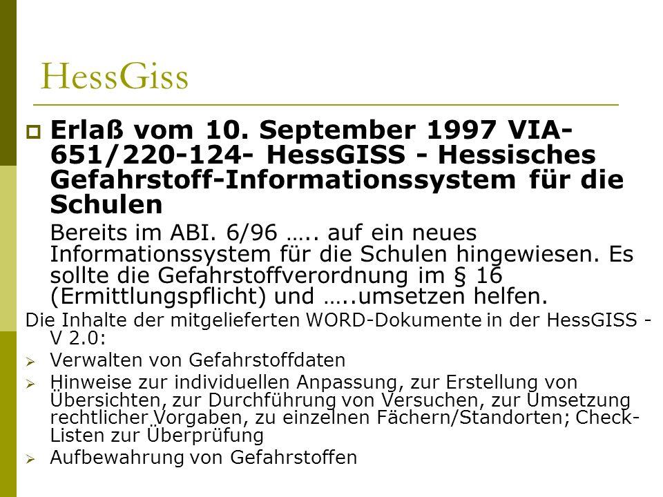 HessGiss Erlaß vom 10. September 1997 VIA- 651/220-124- HessGISS - Hessisches Gefahrstoff-Informationssystem für die Schulen Bereits im ABI. 6/96 …..