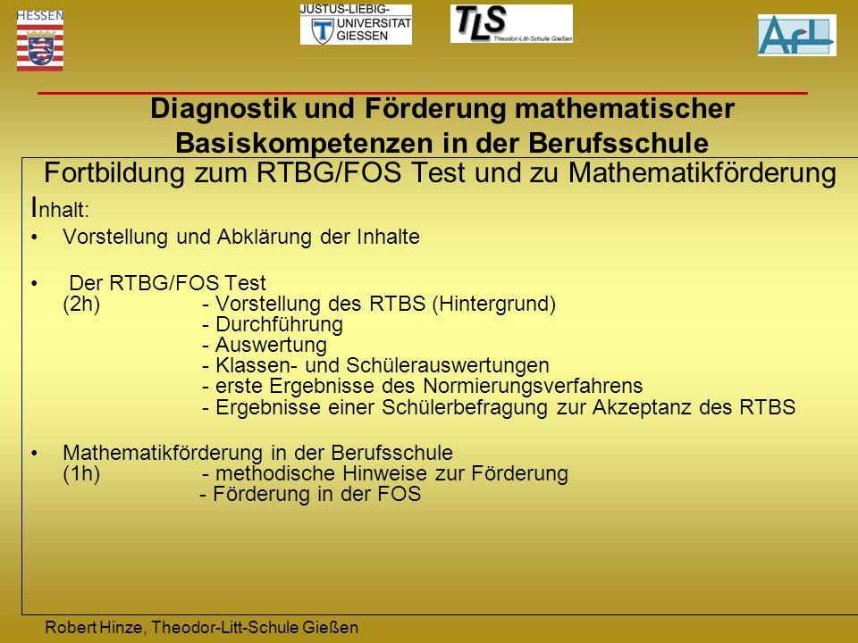 Fortbildung zum RTBG/FOS Test und zu Mathematikförderung I nhalt: Vorstellung und Abklärung der Inhalte Der RTBG/FOS Test (2h)- Vorstellung des RTBS (