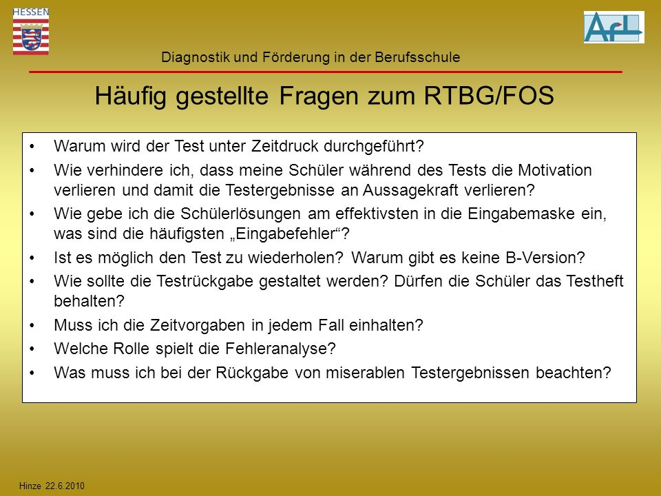 Hinze 22.6.2010 Diagnostik und Förderung in der Berufsschule Häufig gestellte Fragen zum RTBG/FOS Warum wird der Test unter Zeitdruck durchgeführt? Wi