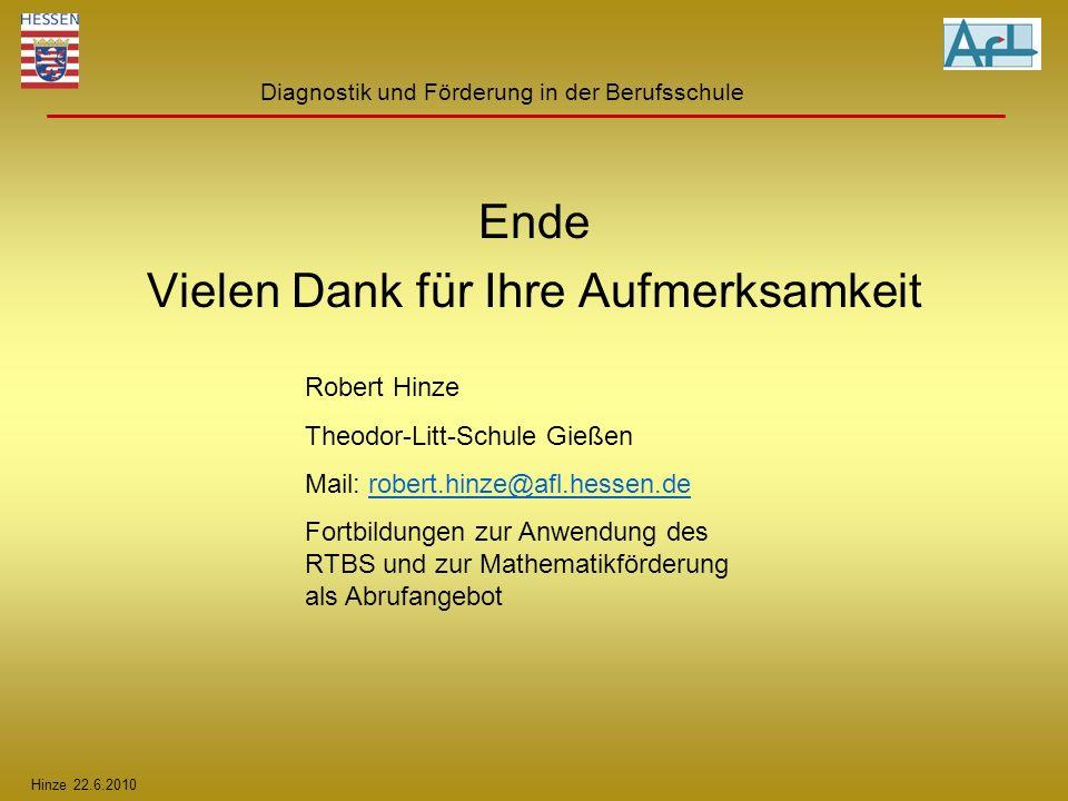 Hinze 22.6.2010 Diagnostik und Förderung in der Berufsschule Ende Vielen Dank für Ihre Aufmerksamkeit Robert Hinze Theodor-Litt-Schule Gießen Mail: ro