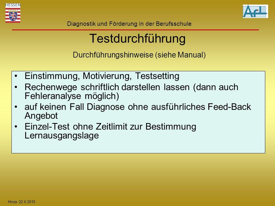 Hinze 22.6.2010 Diagnostik und Förderung in der Berufsschule Testdurchführung Durchführungshinweise (siehe Manual) Einstimmung, Motivierung, Testsetti