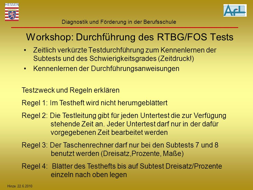 Hinze 22.6.2010 Diagnostik und Förderung in der Berufsschule Workshop: Durchführung des RTBG/FOS Tests Zeitlich verkürzte Testdurchführung zum Kennenl