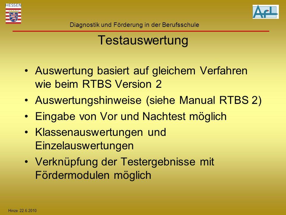 Hinze 22.6.2010 Diagnostik und Förderung in der Berufsschule Testauswertung Auswertung basiert auf gleichem Verfahren wie beim RTBS Version 2 Auswertu