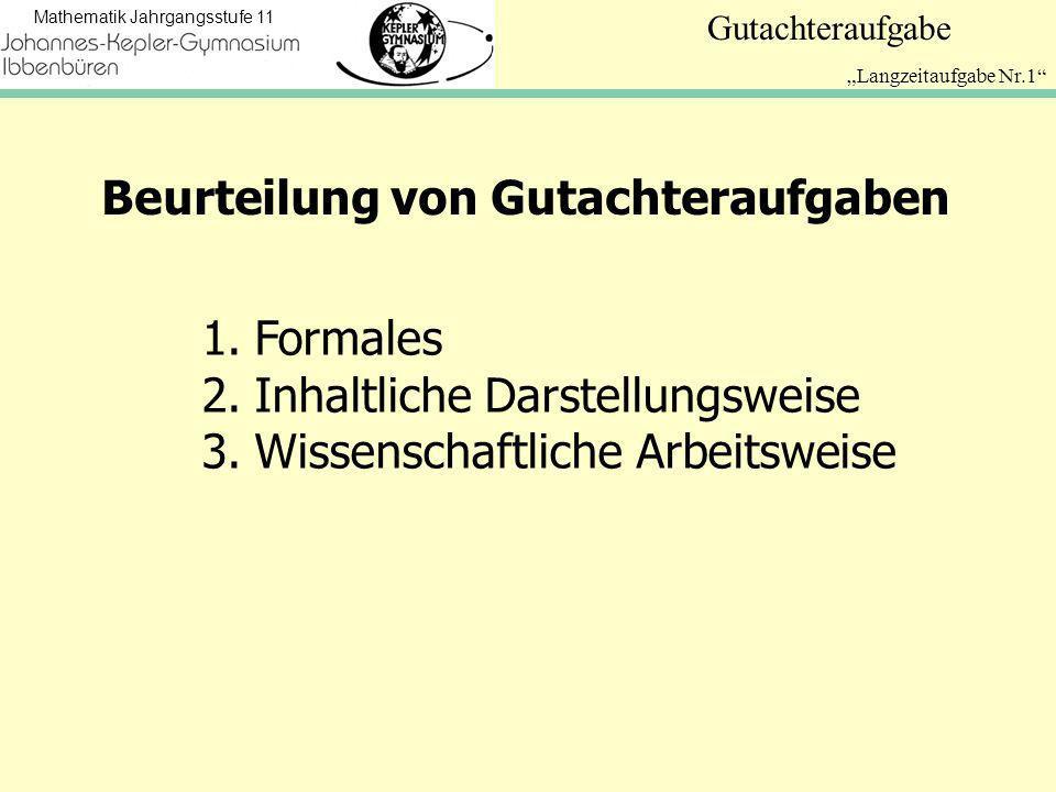 Mathematik Jahrgangsstufe 11 Gutachteraufgabe Langzeitaufgabe Nr.1 Beurteilung von Gutachteraufgaben 1.Formales 2.Inhaltliche Darstellungsweise 3.Wissenschaftliche Arbeitsweise