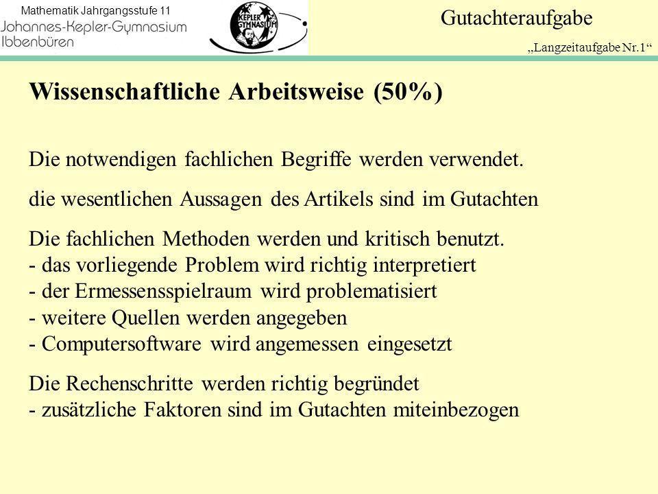 Mathematik Jahrgangsstufe 11 Gutachteraufgabe Langzeitaufgabe Nr.1 Wissenschaftliche Arbeitsweise (50%) Die notwendigen fachlichen Begriffe werden verwendet.