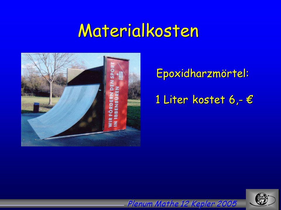 Materialkosten Epoxidharzmörtel: 1 Liter kostet 6,- Epoxidharzmörtel: 1 Liter kostet 6,-