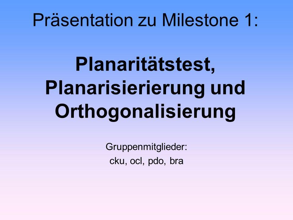 Präsentation zu Milestone 1: Planaritätstest, Planarisierierung und Orthogonalisierung Gruppenmitglieder: cku, ocl, pdo, bra