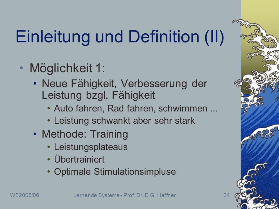 WS2005/06Lernende Systeme - Prof. Dr. E.G. Haffner24 Einleitung und Definition (II) Möglichkeit 1: Neue Fähigkeit, Verbesserung der Leistung bzgl. Fäh
