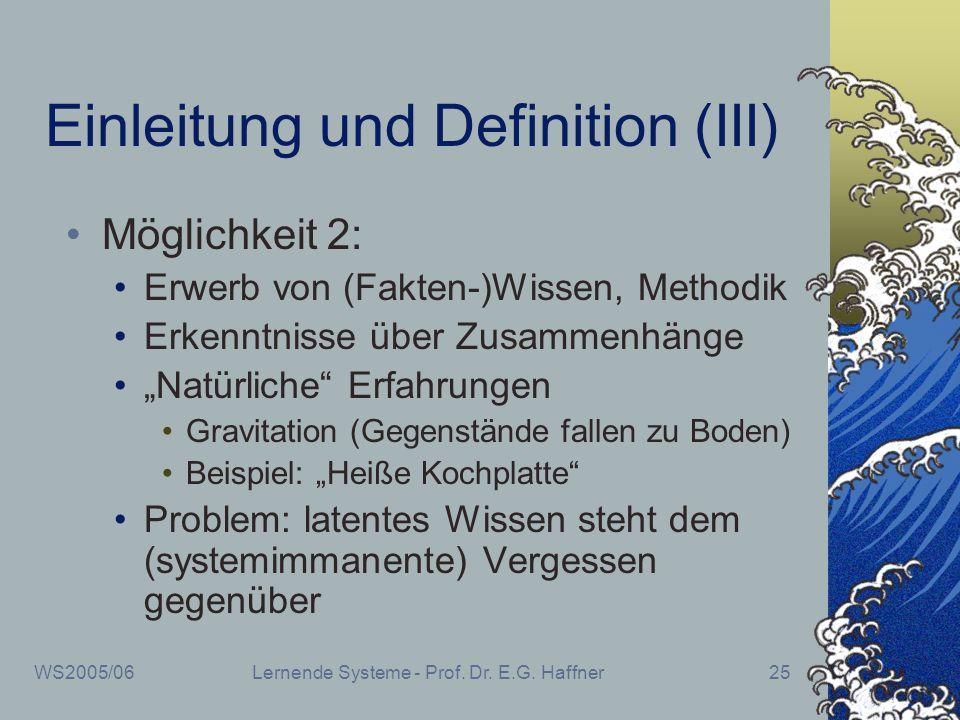 WS2005/06Lernende Systeme - Prof. Dr. E.G. Haffner25 Einleitung und Definition (III) Möglichkeit 2: Erwerb von (Fakten-)Wissen, Methodik Erkenntnisse