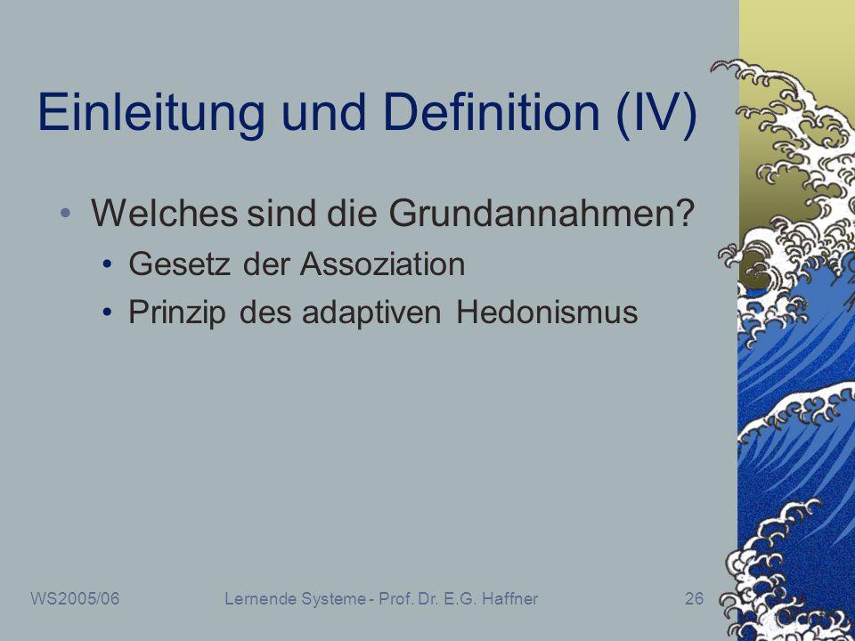 WS2005/06Lernende Systeme - Prof. Dr. E.G. Haffner26 Einleitung und Definition (IV) Welches sind die Grundannahmen? Gesetz der Assoziation Prinzip des