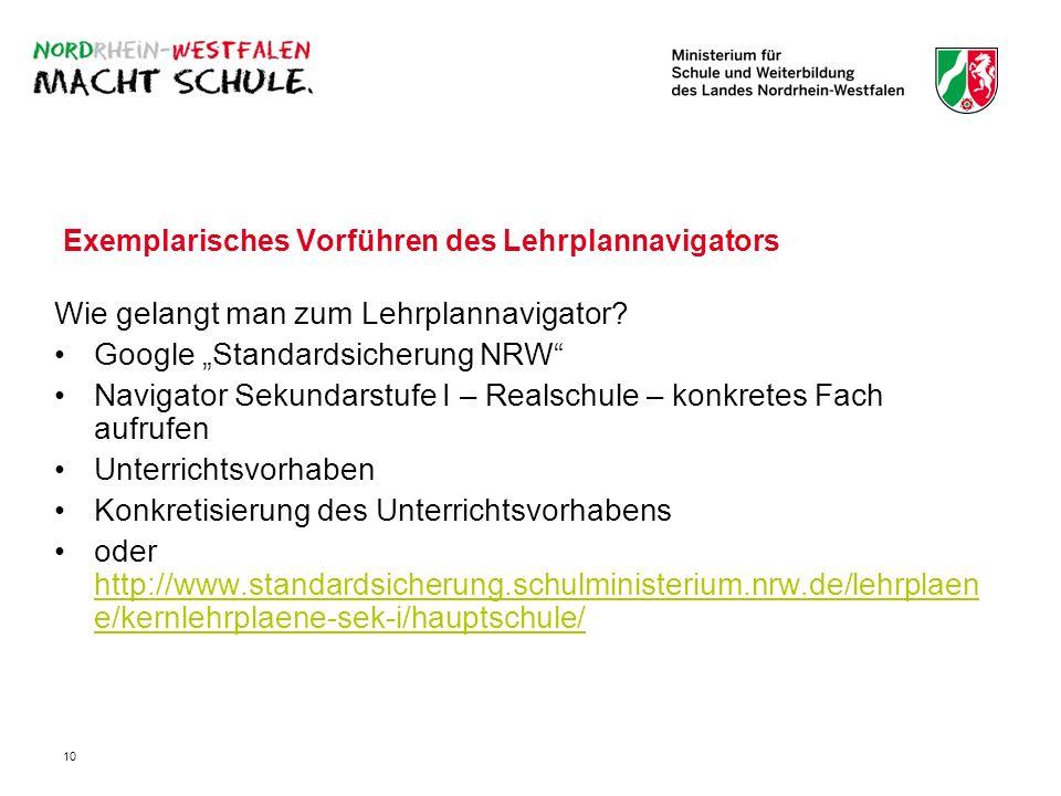 10 Exemplarisches Vorführen des Lehrplannavigators Wie gelangt man zum Lehrplannavigator? Google Standardsicherung NRW Navigator Sekundarstufe I – Rea