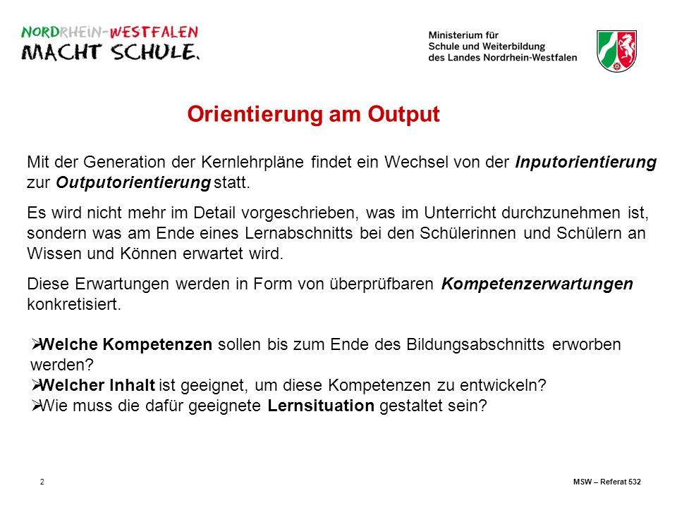 2 Orientierung am Output Mit der Generation der Kernlehrpläne findet ein Wechsel von der Inputorientierung zur Outputorientierung statt. Es wird nicht