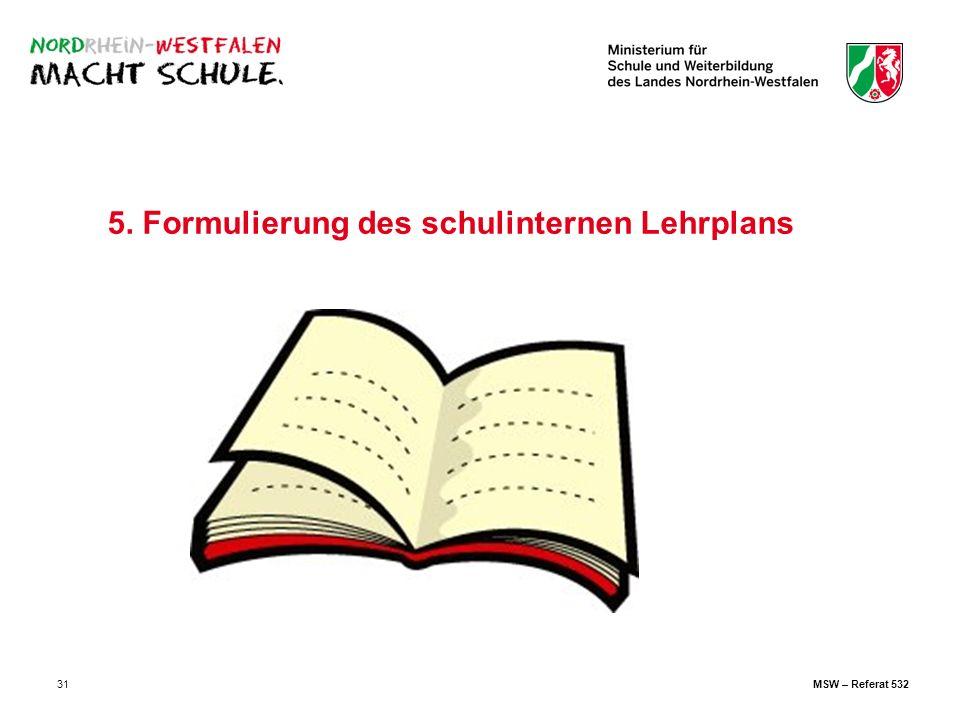 31 5. Formulierung des schulinternen Lehrplans MSW – Referat 532