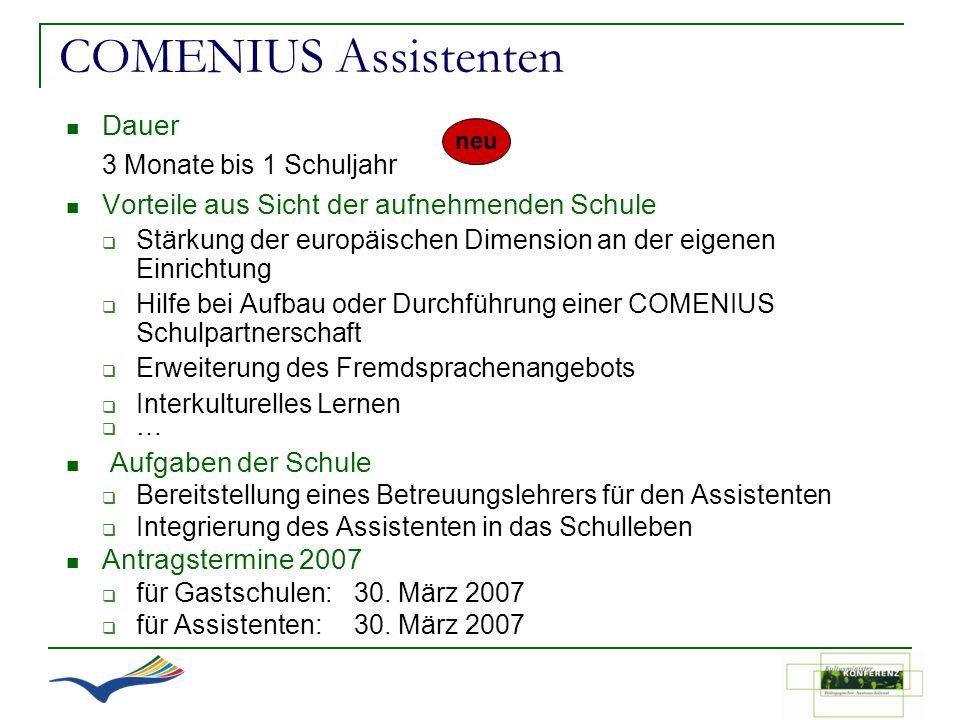 COMENIUS Assistenten Dauer 3 Monate bis 1 Schuljahr Vorteile aus Sicht der aufnehmenden Schule Stärkung der europäischen Dimension an der eigenen Einr