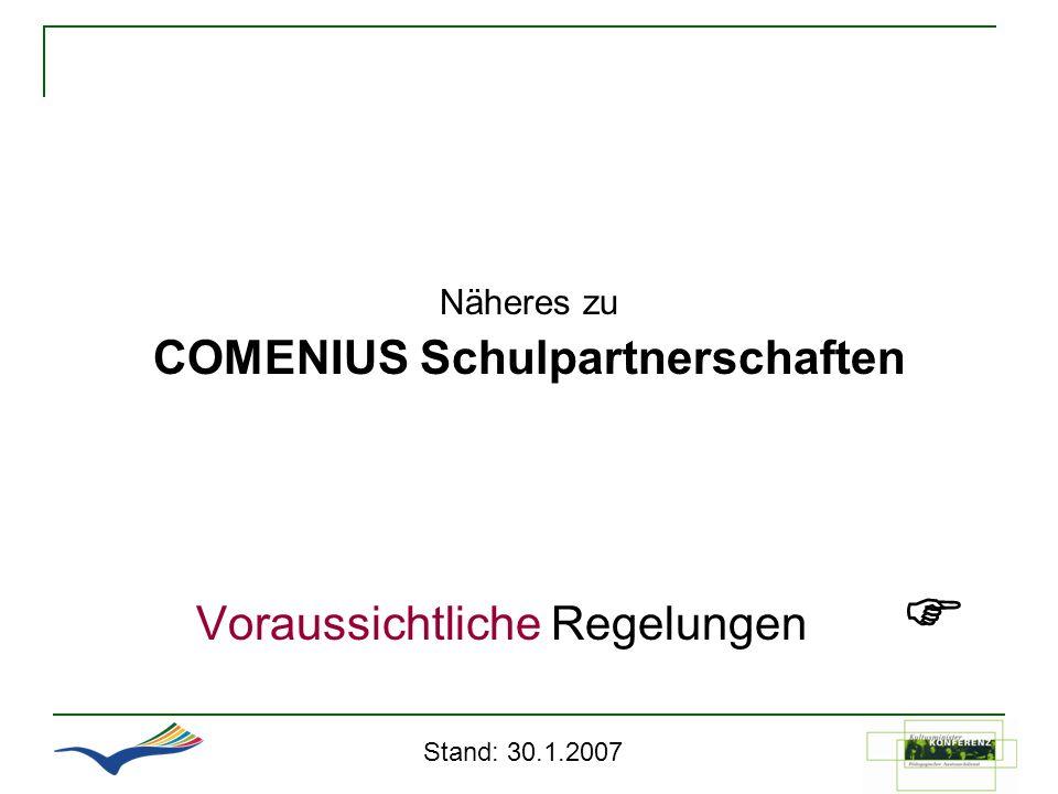 Näheres zu COMENIUS Schulpartnerschaften Voraussichtliche Regelungen Stand: 30.1.2007