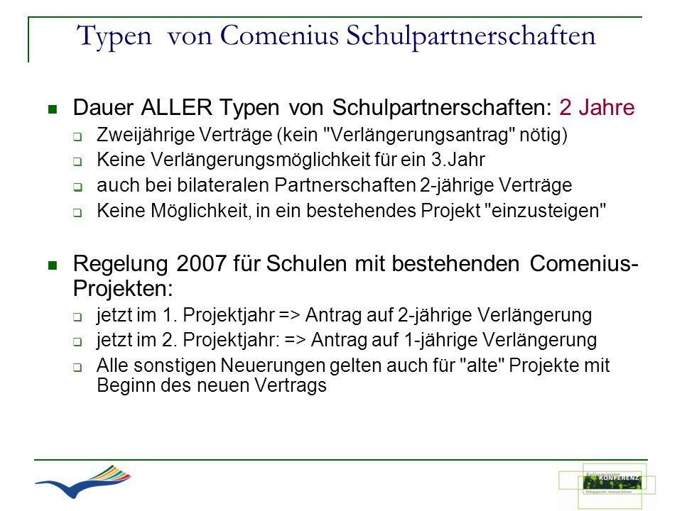 Typen von Comenius Schulpartnerschaften Dauer ALLER Typen von Schulpartnerschaften: 2 Jahre Zweijährige Verträge (kein