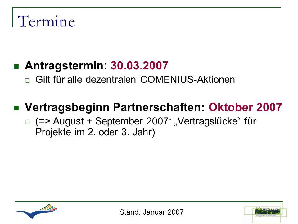 Termine Antragstermin: 30.03.2007 Gilt für alle dezentralen COMENIUS-Aktionen Vertragsbeginn Partnerschaften: Oktober 2007 (=> August + September 2007