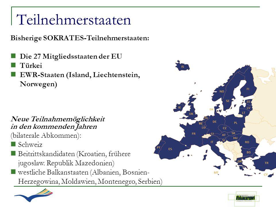 Teilnehmerstaaten Bisherige SOKRATES-Teilnehmerstaaten: n Die 27 Mitgliedsstaaten der EU n Türkei n EWR-Staaten (Island, Liechtenstein, Norwegen) Neue
