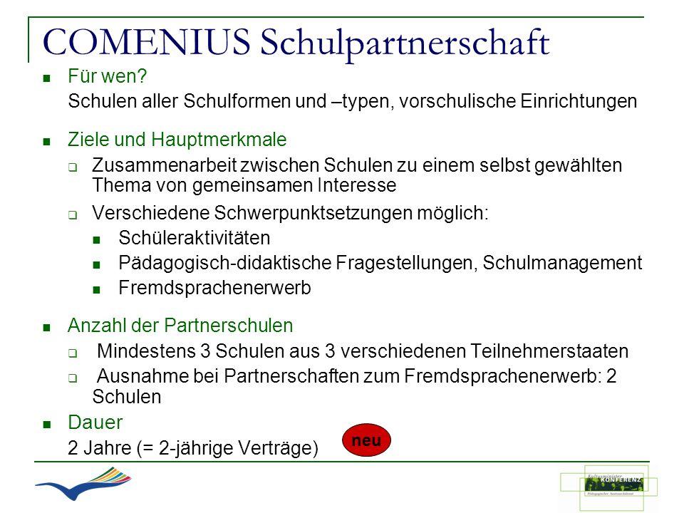 COMENIUS Schulpartnerschaft Für wen? Schulen aller Schulformen und –typen, vorschulische Einrichtungen Ziele und Hauptmerkmale Zusammenarbeit zwischen