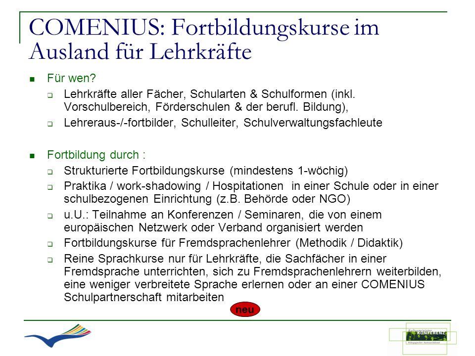 COMENIUS: Fortbildungskurse im Ausland für Lehrkräfte Für wen? Lehrkräfte aller Fächer, Schularten & Schulformen (inkl. Vorschulbereich, Förderschulen