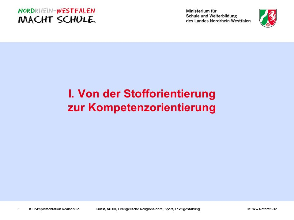 KLP-Implementation RealschuleKunst, Musik, Evangelische Religionslehre, Sport, TextilgestaltungMSW – Referat 5323 I. Von der Stofforientierung zur Kom