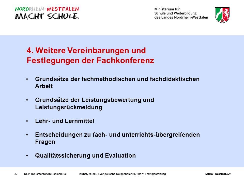 KLP-Implementation RealschuleKunst, Musik, Evangelische Religionslehre, Sport, TextilgestaltungMSW – Referat 53232 4. Weitere Vereinbarungen und Festl