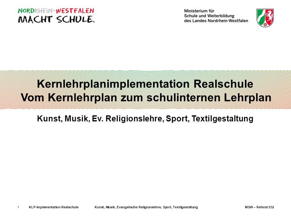 KLP-Implementation RealschuleKunst, Musik, Evangelische Religionslehre, Sport, TextilgestaltungMSW – Referat 5321 Kernlehrplanimplementation Realschul