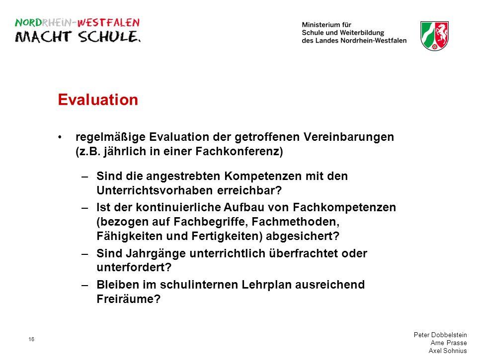 Peter Dobbelstein Arne Prasse Axel Sohnius 16 Evaluation regelmäßige Evaluation der getroffenen Vereinbarungen (z.B. jährlich in einer Fachkonferenz)