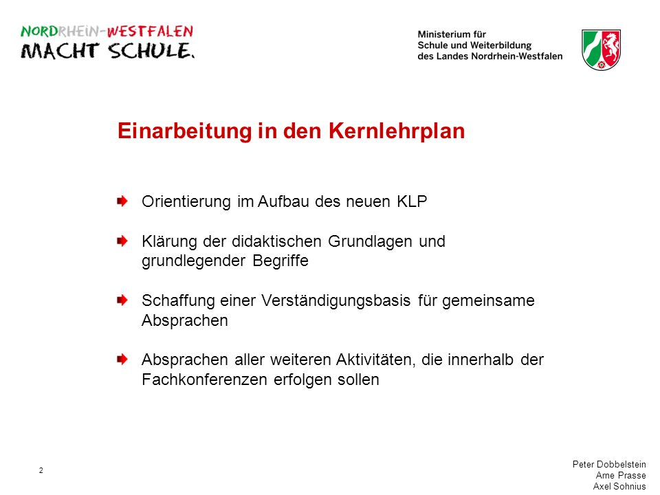Peter Dobbelstein Arne Prasse Axel Sohnius 2 Einarbeitung in den Kernlehrplan Orientierung im Aufbau des neuen KLP Klärung der didaktischen Grundlagen und grundlegender Begriffe Schaffung einer Verständigungsbasis für gemeinsame Absprachen Absprachen aller weiteren Aktivitäten, die innerhalb der Fachkonferenzen erfolgen sollen