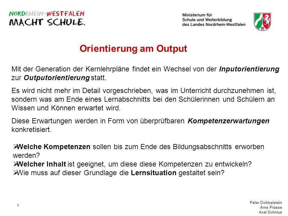 Peter Dobbelstein Arne Prasse Axel Sohnius 3 Orientierung am Output Mit der Generation der Kernlehrpläne findet ein Wechsel von der Inputorientierung zur Outputorientierung statt.