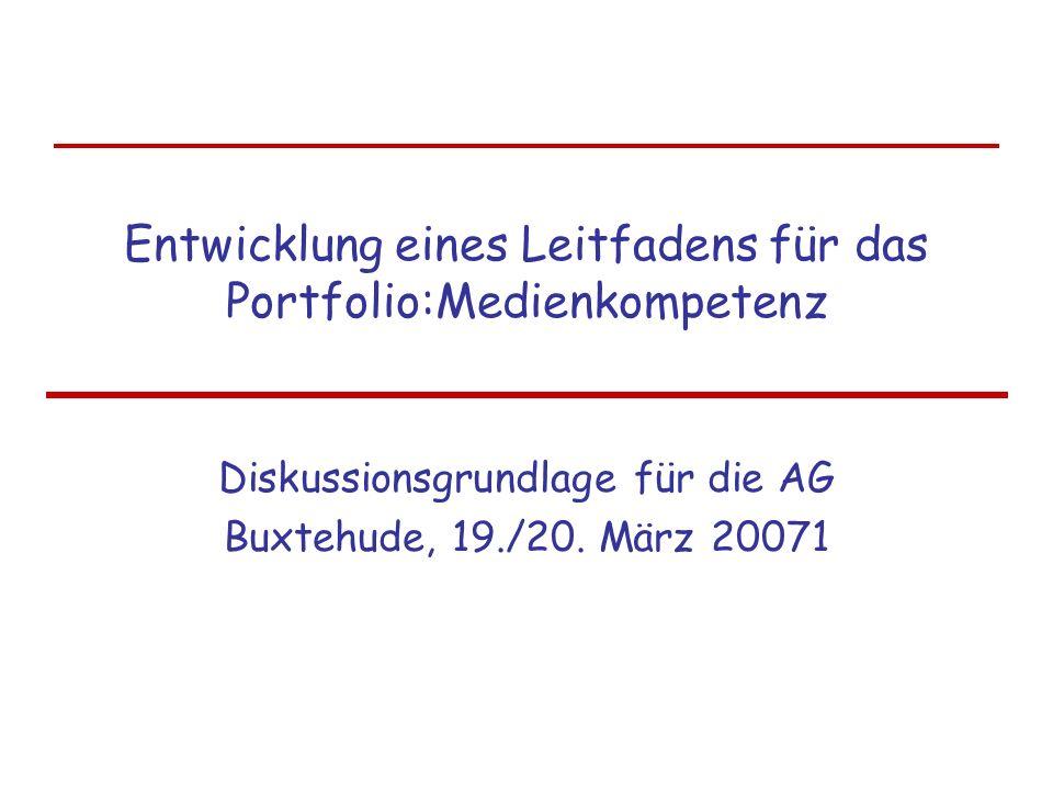 Entwicklung eines Leitfadens für das Portfolio:Medienkompetenz Diskussionsgrundlage für die AG Buxtehude, 19./20. März 20071