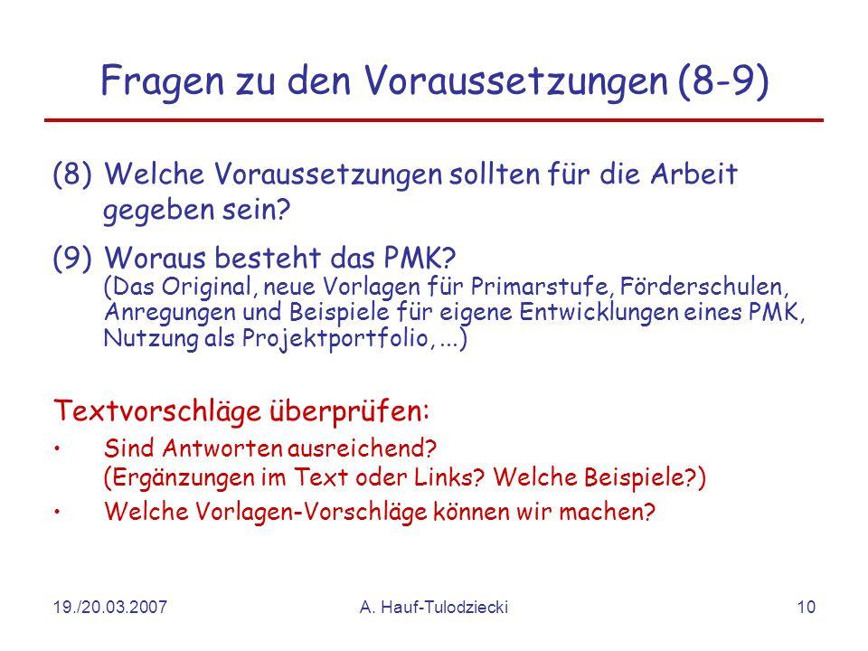 19./20.03.2007A. Hauf-Tulodziecki10 Fragen zu den Voraussetzungen (8-9) (8)Welche Voraussetzungen sollten für die Arbeit gegeben sein? (9)Woraus beste